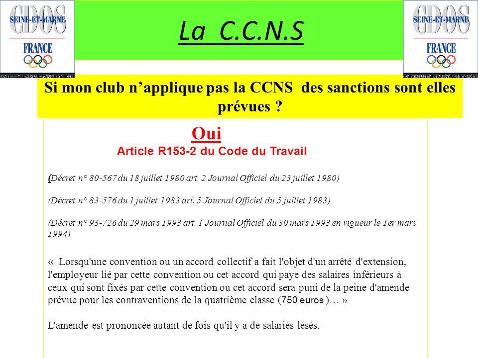 Si mon club napplique pas la CCNS des sanctions sont elles prévues ? La C.C.N.S Oui Article R153-2 du Code du Travail ( Décret n° 80-567 du 18 juillet