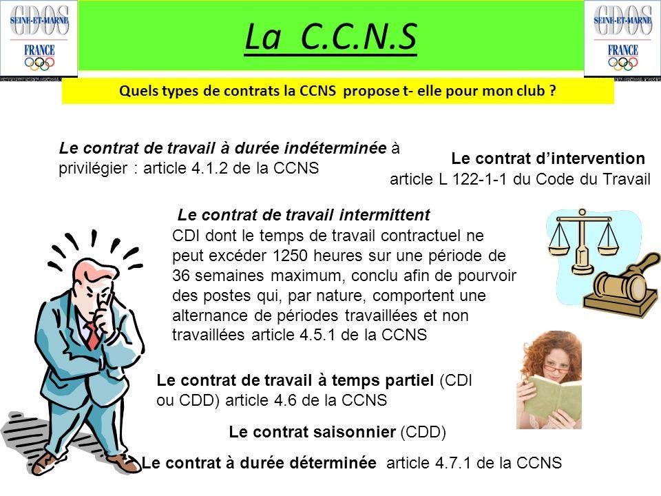 La C.C.N.S Quels types de contrats la CCNS propose t- elle pour mon club ? Le contrat de travail à durée indéterminée à privilégier : article 4.1.2 de
