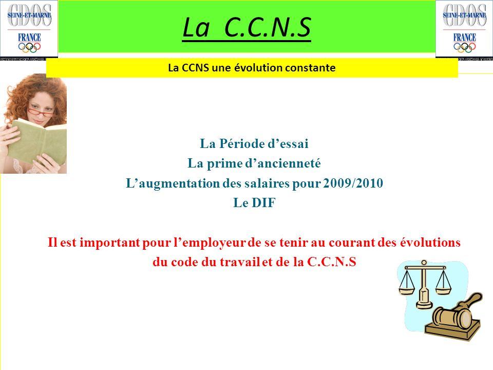 La C.C.N.S La Période dessai La prime dancienneté Laugmentation des salaires pour 2009/2010 Le DIF Il est important pour lemployeur de se tenir au cou