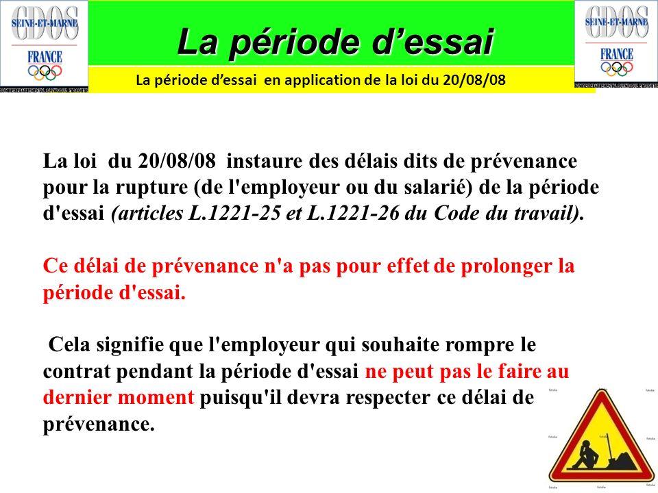 La période dessai La loi du 20/08/08 instaure des délais dits de prévenance pour la rupture (de l'employeur ou du salarié) de la période d'essai (arti