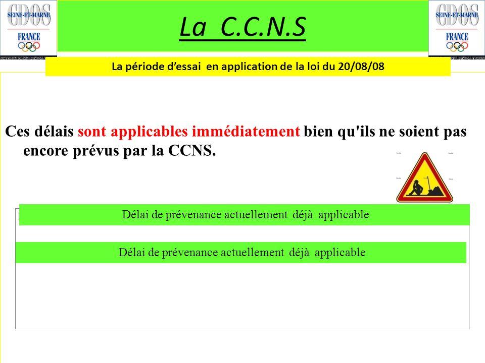 Ces délais sont applicables immédiatement bien qu'ils ne soient pas encore prévus par la CCNS. La C.C.N.S La période dessai en application de la loi d