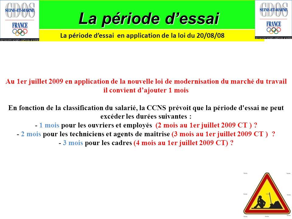 La période dessai La période dessai en application de la loi du 20/08/08 Au 1er juillet 2009 en application de la nouvelle loi de modernisation du mar
