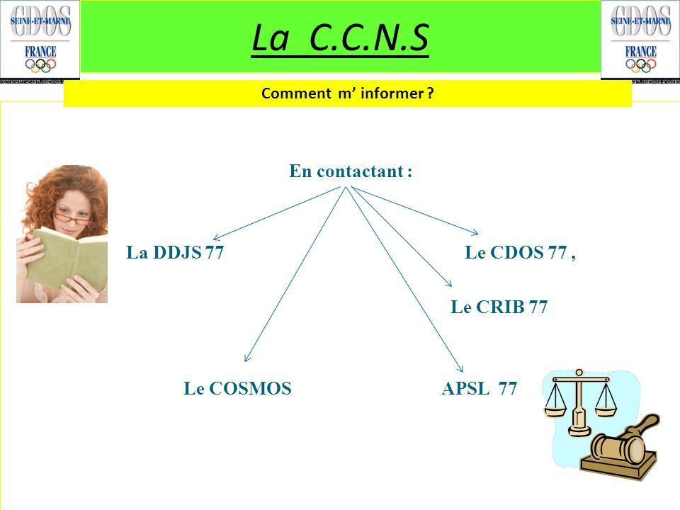 La C.C.N.S En contactant : La DDJS 77 Le CDOS 77, Le CRIB 77 Le COSMOS APSL 77 Comment m informer ?