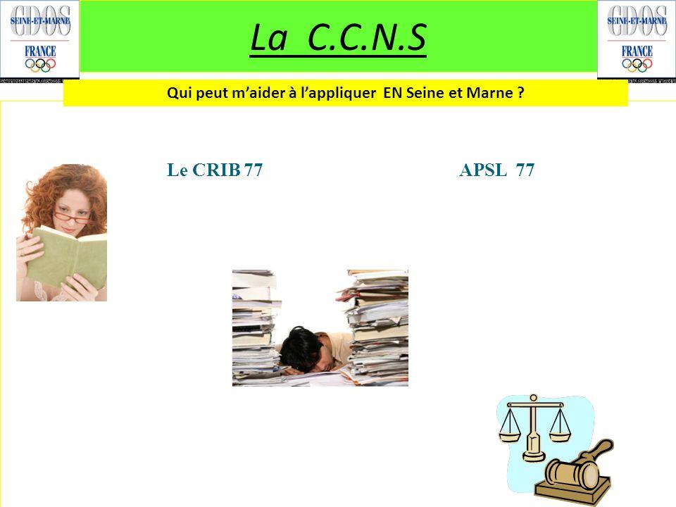 La C.C.N.S Le CRIB 77 APSL 77 Qui peut maider à lappliquer EN Seine et Marne ?