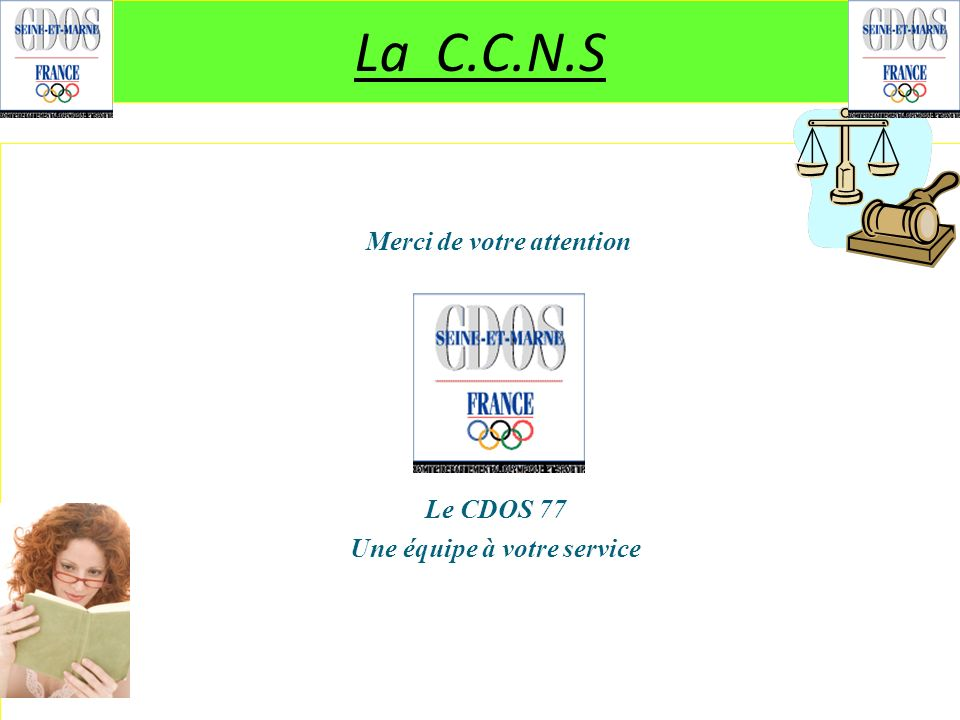 La C.C.N.S Merci de votre attention Le CDOS 77 Une équipe à votre service