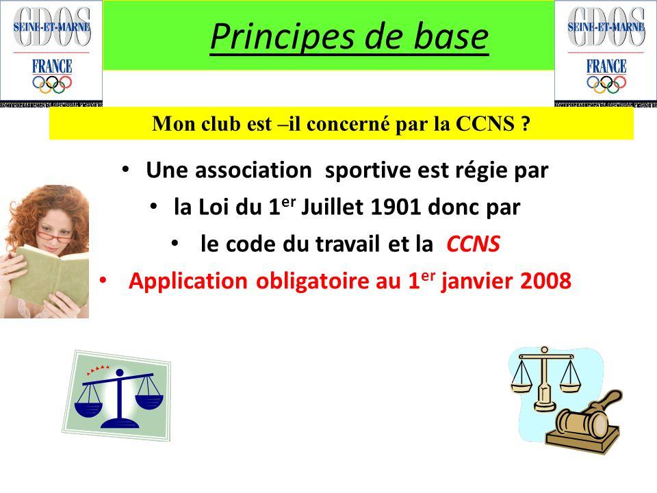 Principes de base Une association sportive est régie par la Loi du 1 er Juillet 1901 donc par le code du travail et la CCNS Application obligatoire au