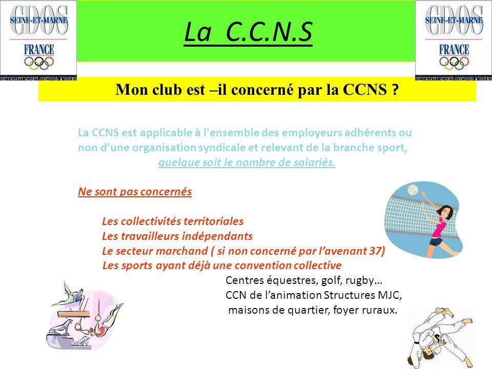La C.C.N.S La CCNS est applicable à l'ensemble des employeurs adhérents ou non dune organisation syndicale et relevant de la branche sport, quelque so