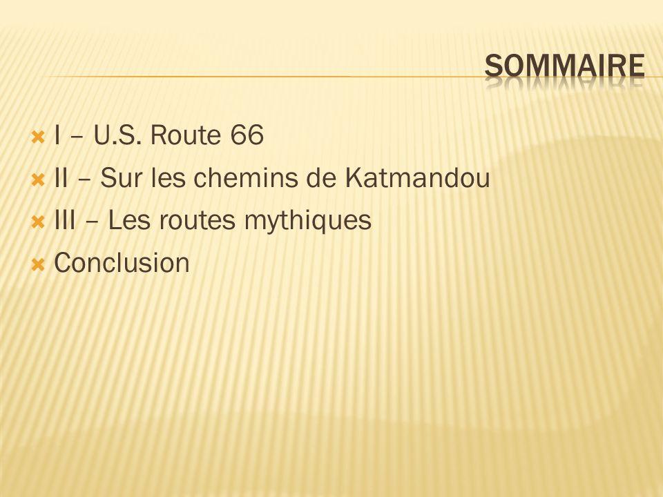 I – U.S. Route 66 II – Sur les chemins de Katmandou III – Les routes mythiques Conclusion