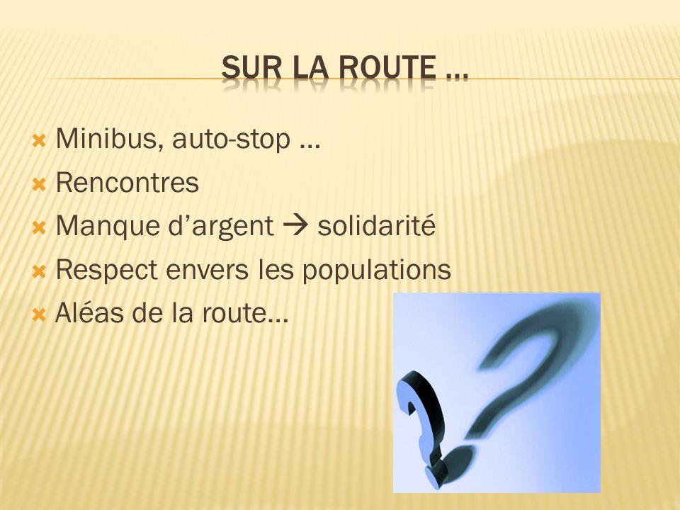 Minibus, auto-stop … Rencontres Manque dargent solidarité Respect envers les populations Aléas de la route…