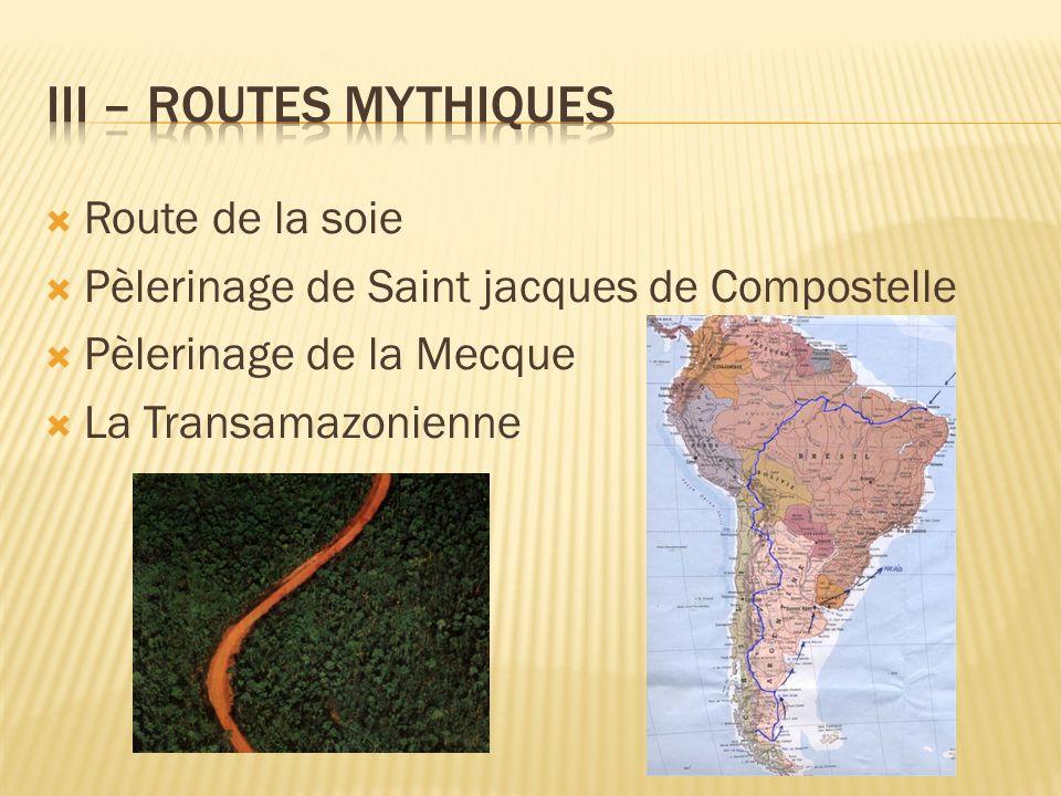 Route de la soie Pèlerinage de Saint jacques de Compostelle Pèlerinage de la Mecque La Transamazonienne
