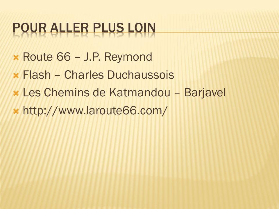 Route 66 – J.P. Reymond Flash – Charles Duchaussois Les Chemins de Katmandou – Barjavel http://www.laroute66.com/