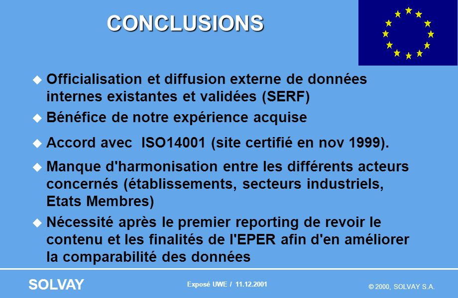 © 2000, SOLVAY S.A. SOLVAYCONCLUSIONS Officialisation et diffusion externe de données internes existantes et validées (SERF) Bénéfice de notre expérie