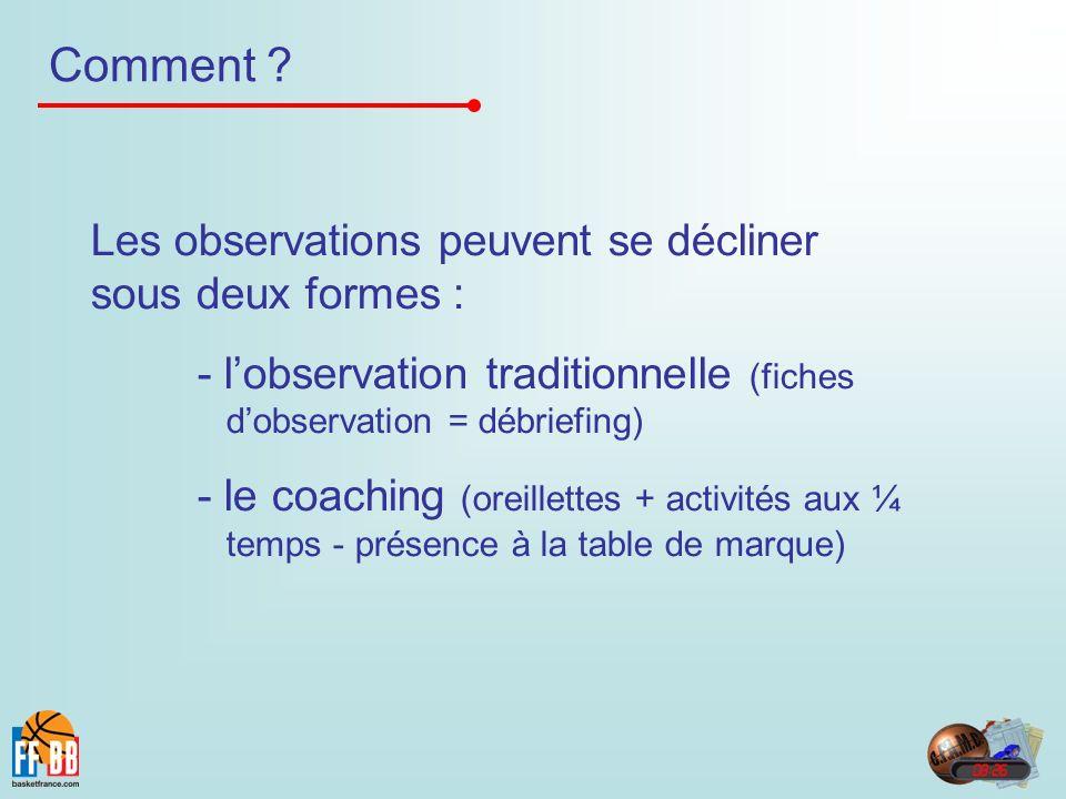 Comment ? Les observations peuvent se décliner sous deux formes : - lobservation traditionnelle (fiches dobservation = débriefing) - le coaching (orei