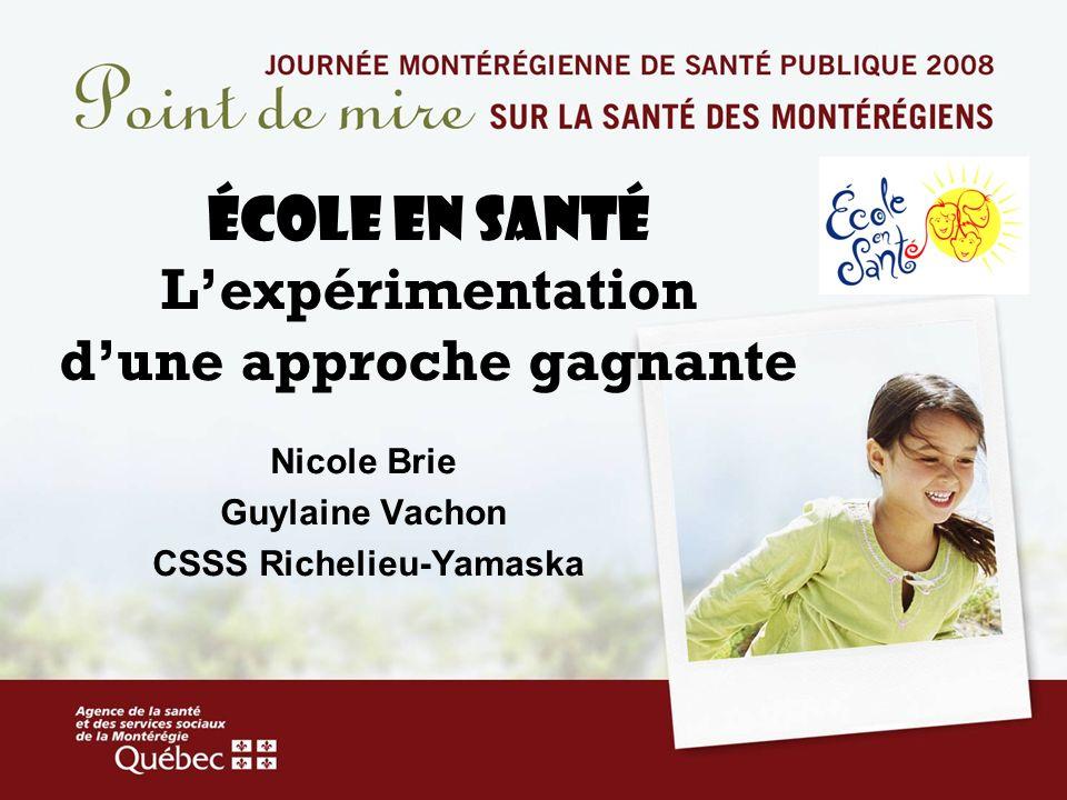 ÉCOLE EN SANTÉ Lexpérimentation dune approche gagnante Nicole Brie Guylaine Vachon CSSS Richelieu-Yamaska