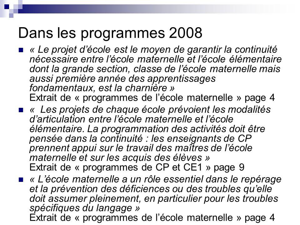 Dans les programmes 2008 « Le projet décole est le moyen de garantir la continuité nécessaire entre lécole maternelle et lécole élémentaire dont la gr