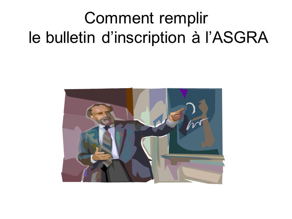 Comment remplir le bulletin dinscription à lASGRA