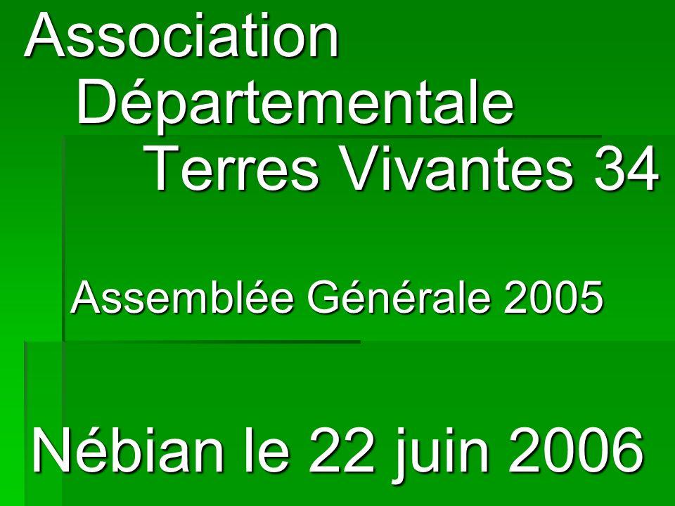 Association Départementale Terres Vivantes 34 Association Départementale Terres Vivantes 34 Assemblée Générale 2005 Nébian le 22 juin 2006