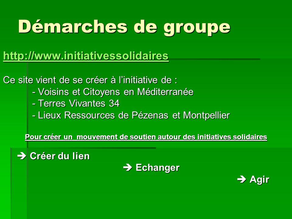 Démarches de groupe http://www.initiativessolidaires Ce site vient de se créer à linitiative de : - Voisins et Citoyens en Méditerranée - Terres Vivan