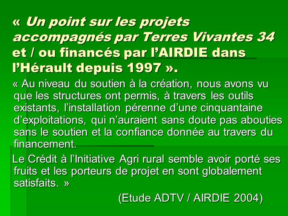 « Un point sur les projets accompagnés par Terres Vivantes 34 et / ou financés par lAIRDIE dans lHérault depuis 1997 ». « Au niveau du soutien à la cr
