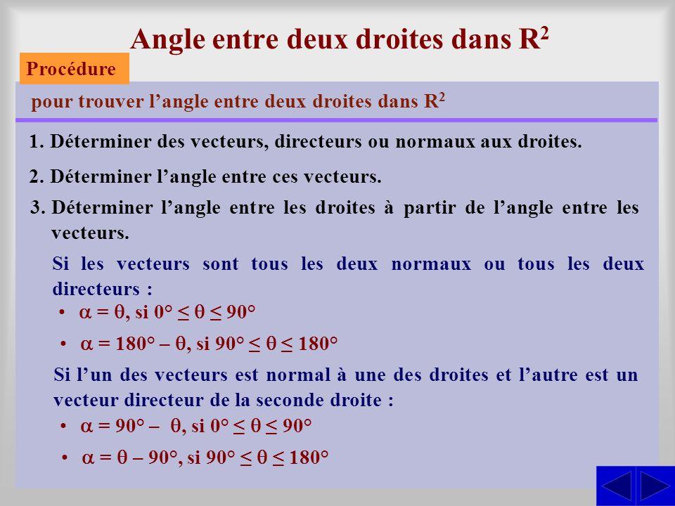 Angle entre deux droites dans R 2 pour trouver langle entre deux droites dans R 2 1.Déterminer des vecteurs, directeurs ou normaux aux droites. 2.Déte