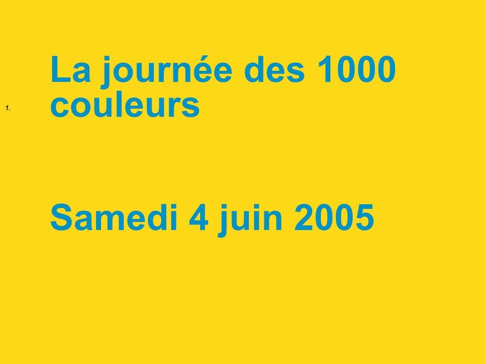 1. La journée des 1000 couleurs Samedi 4 juin 2005