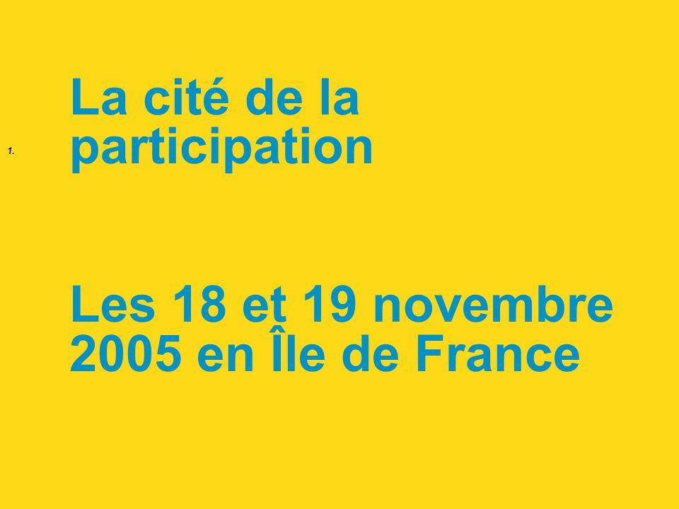 1. La cité de la participation Les 18 et 19 novembre 2005 en Île de France