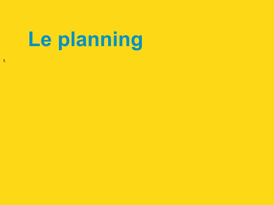 1. Le planning