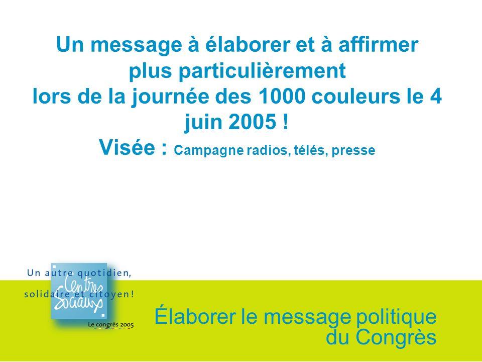 Un message à élaborer et à affirmer plus particulièrement lors de la journée des 1000 couleurs le 4 juin 2005 .