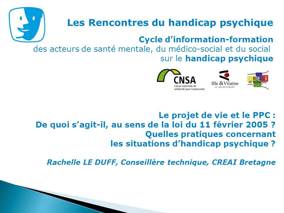 Les Rencontres du handicap psychique Cycle dinformation-formation des acteurs de santé mentale, du médico-social et du social sur le handicap psychiqu