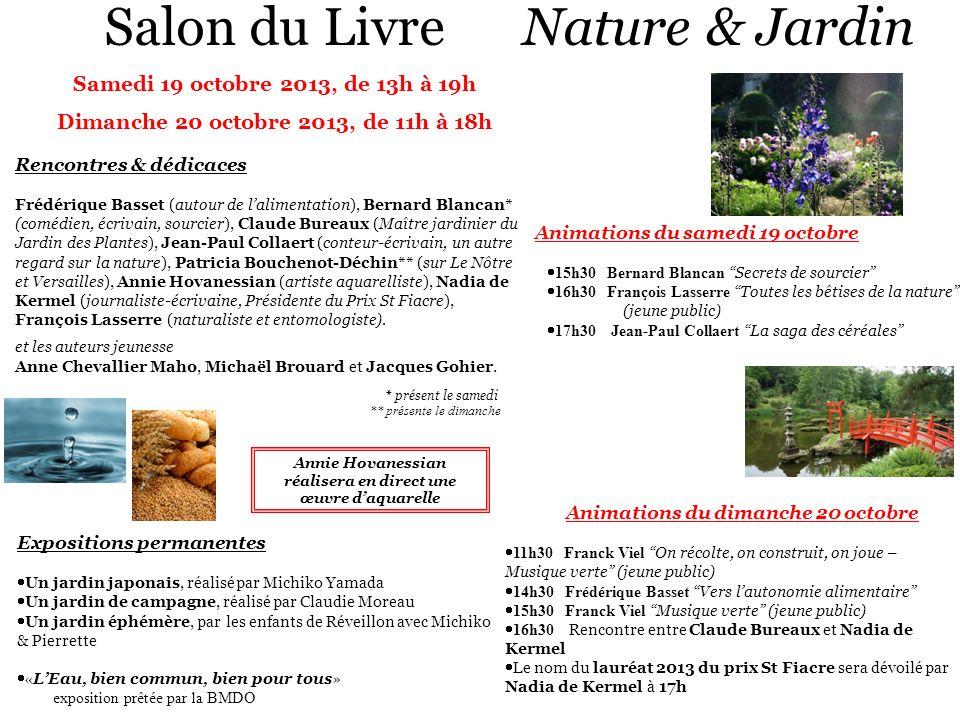Salon du Livre Nature & Jardin Samedi 19 octobre 2013, de 13h à 19h Dimanche 20 octobre 2013, de 11h à 18h Rencontres & dédicaces Frédérique Basset (a