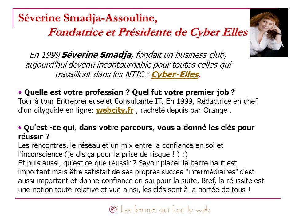 Séverine Smadja-Assouline, Fondatrice et Présidente de Cyber Elles En 1999 Séverine Smadja, fondait un business-club, aujourd'hui devenu incontournabl