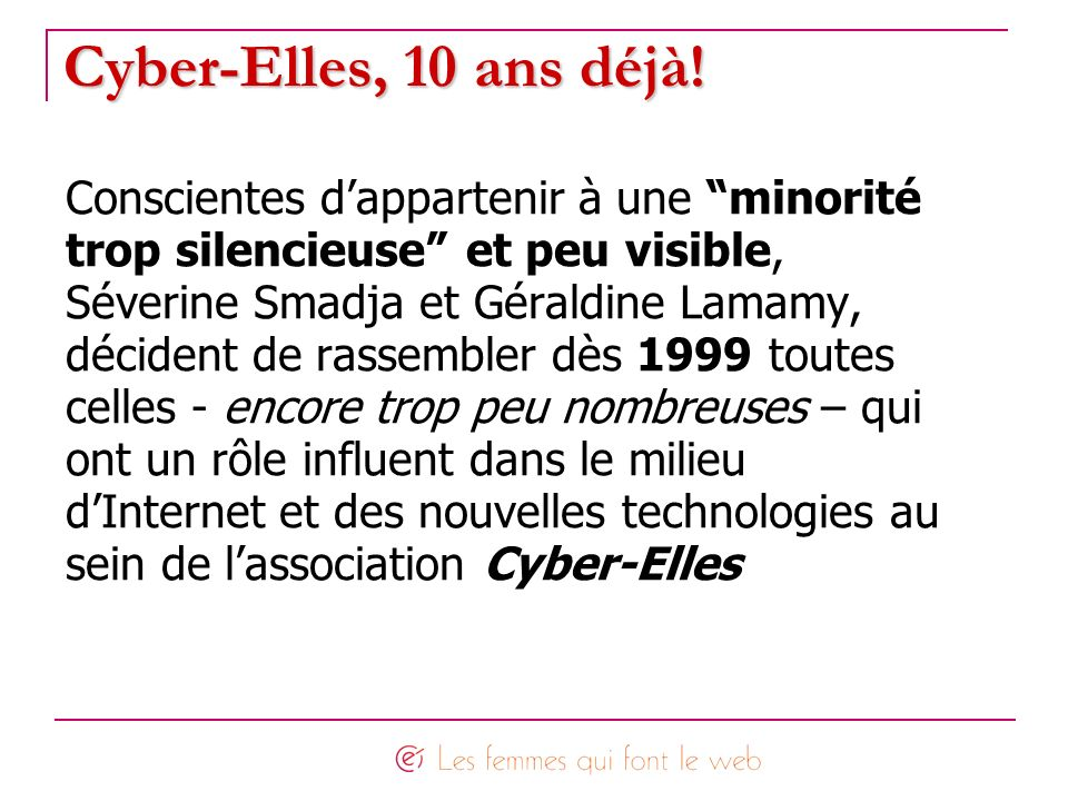 Cyber-Elles, 10 ans déjà! Conscientes dappartenir à une minorité trop silencieuse et peu visible, Séverine Smadja et Géraldine Lamamy, décident de ras
