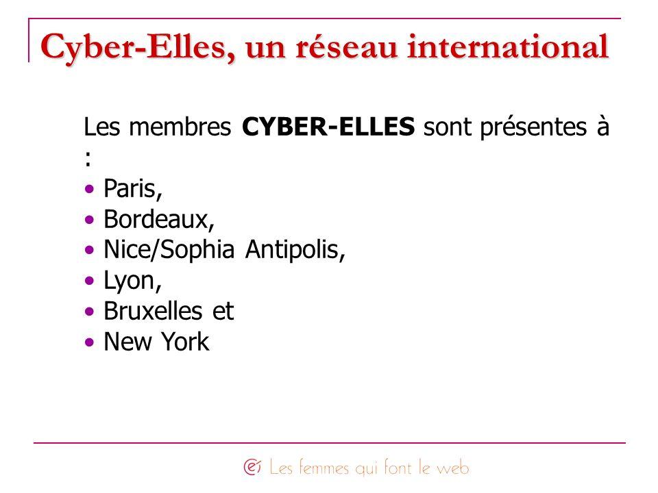 Cyber-Elles, unréseauinternational Cyber-Elles, un réseau international Les membres CYBER-ELLES sont présentes à : Paris, Bordeaux, Nice/Sophia Antipo