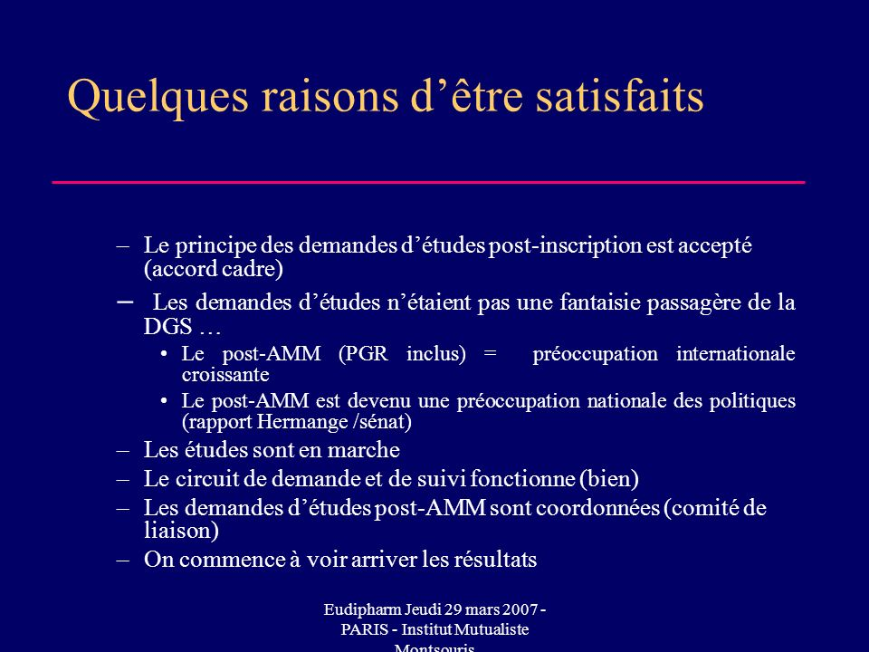 Eudipharm Jeudi 29 mars 2007 - PARIS - Institut Mutualiste Montsouris Quelques raisons dêtre satisfaits –Le principe des demandes détudes post-inscrip