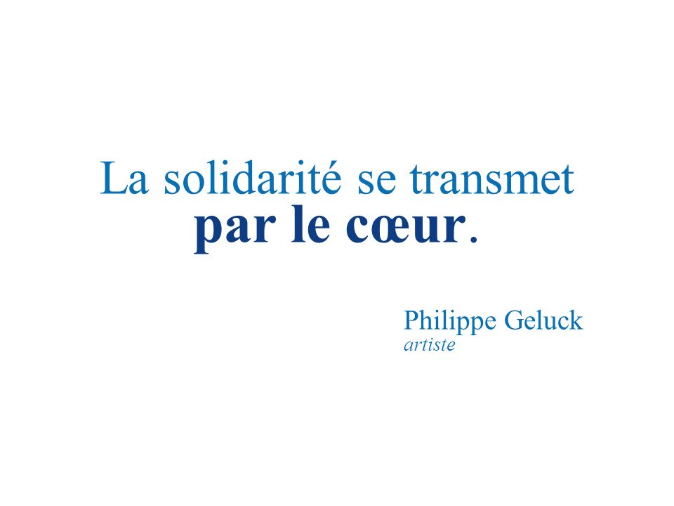 La solidarité se transmet par le cœur. Philippe Geluck artiste