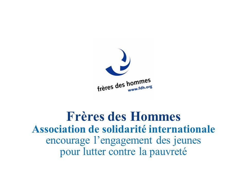 Frères des Hommes Association de solidarité internationale encourage lengagement des jeunes pour lutter contre la pauvreté