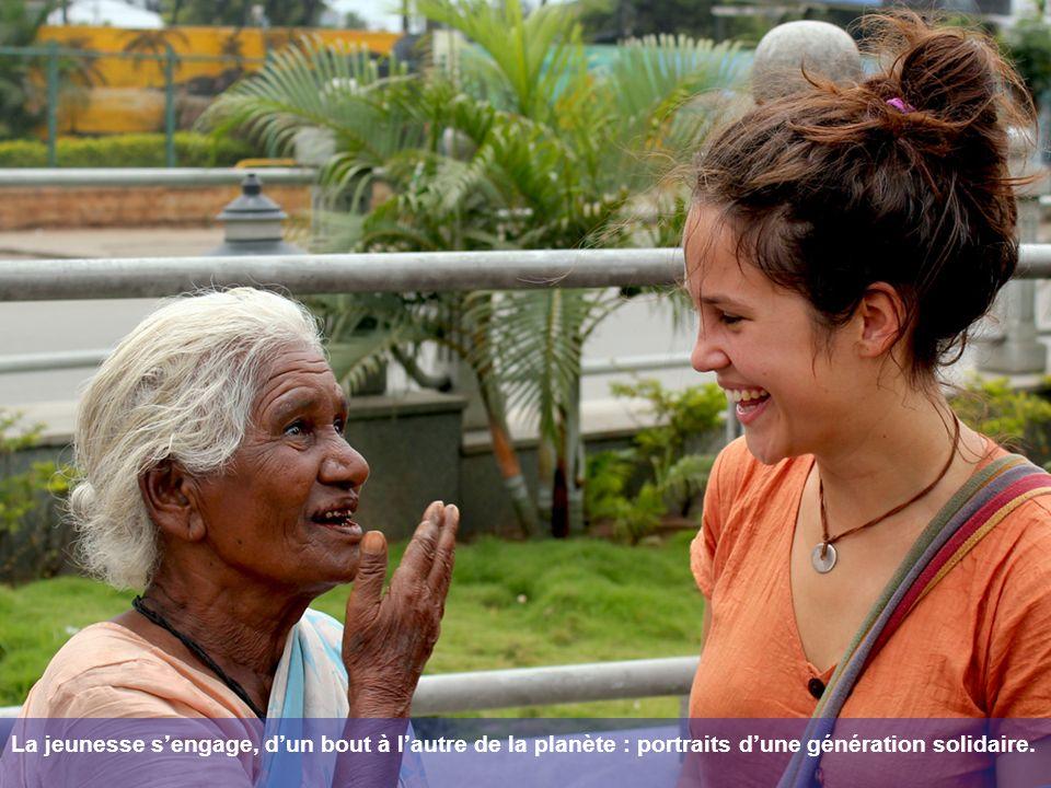 La jeunesse sengage, dun bout à lautre de la planète : portraits dune génération solidaire.
