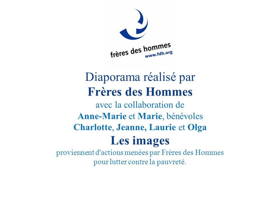 Diaporama réalisé par Frères des Hommes avec la collaboration de Anne-Marie et Marie, bénévoles Charlotte, Jeanne, Laurie et Olga Les images provienne