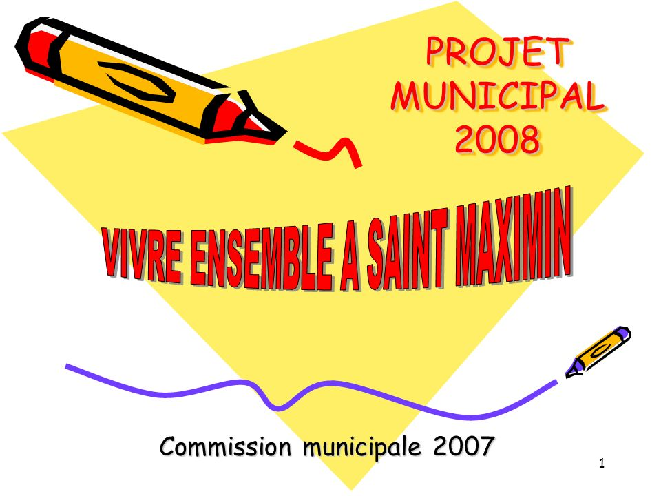 1 PROJET MUNICIPAL 2008 Commission municipale 2007