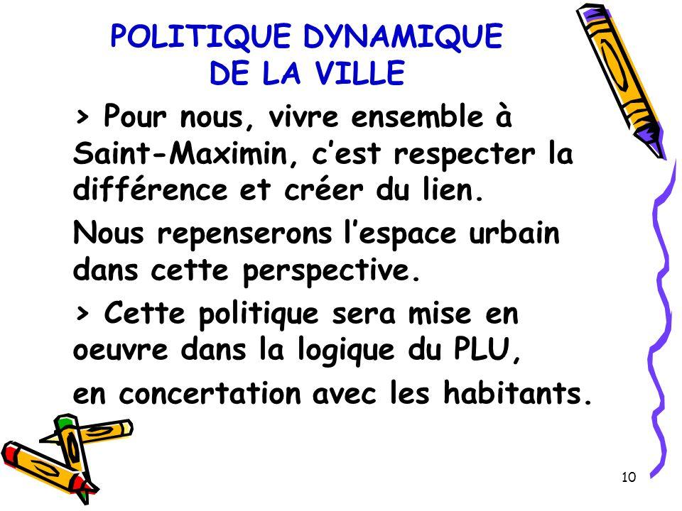 10 POLITIQUE DYNAMIQUE DE LA VILLE > Pour nous, vivre ensemble à Saint-Maximin, cest respecter la différence et créer du lien.