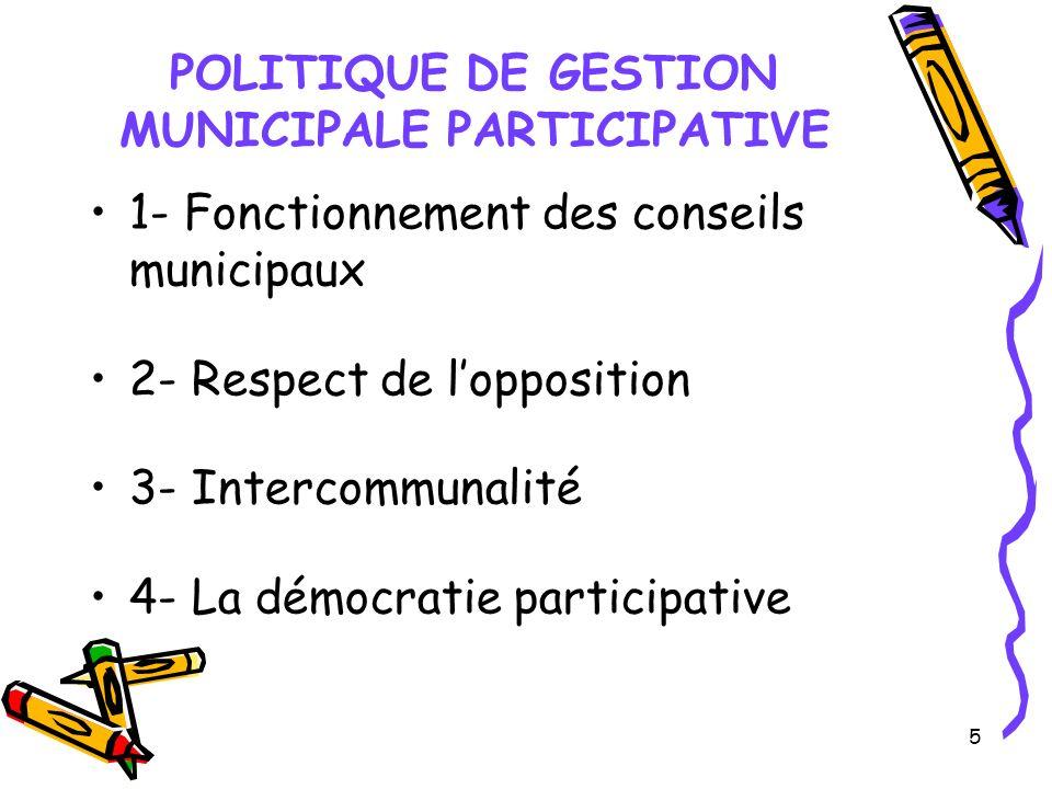 5 POLITIQUE DE GESTION MUNICIPALE PARTICIPATIVE 1- Fonctionnement des conseils municipaux 2- Respect de lopposition 3- Intercommunalité 4- La démocratie participative