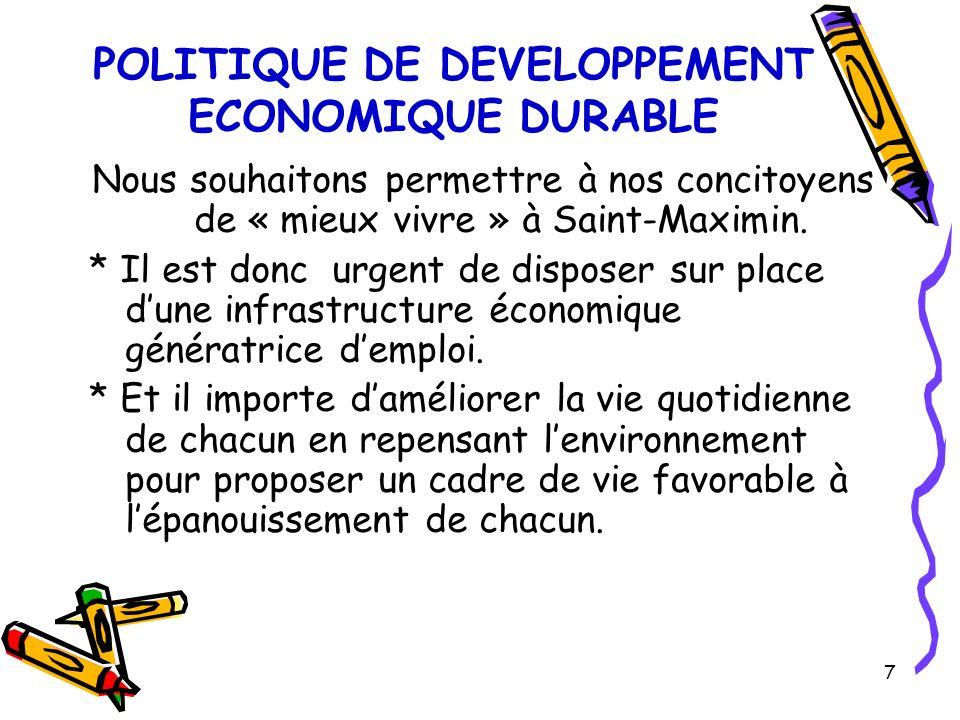 7 POLITIQUE DE DEVELOPPEMENT ECONOMIQUE DURABLE Nous souhaitons permettre à nos concitoyens de « mieux vivre » à Saint-Maximin.