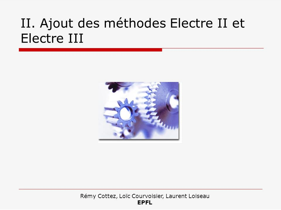 Rémy Cottez, Loïc Courvoisier, Laurent Loiseau EPFL II. Ajout des méthodes Electre II et Electre III