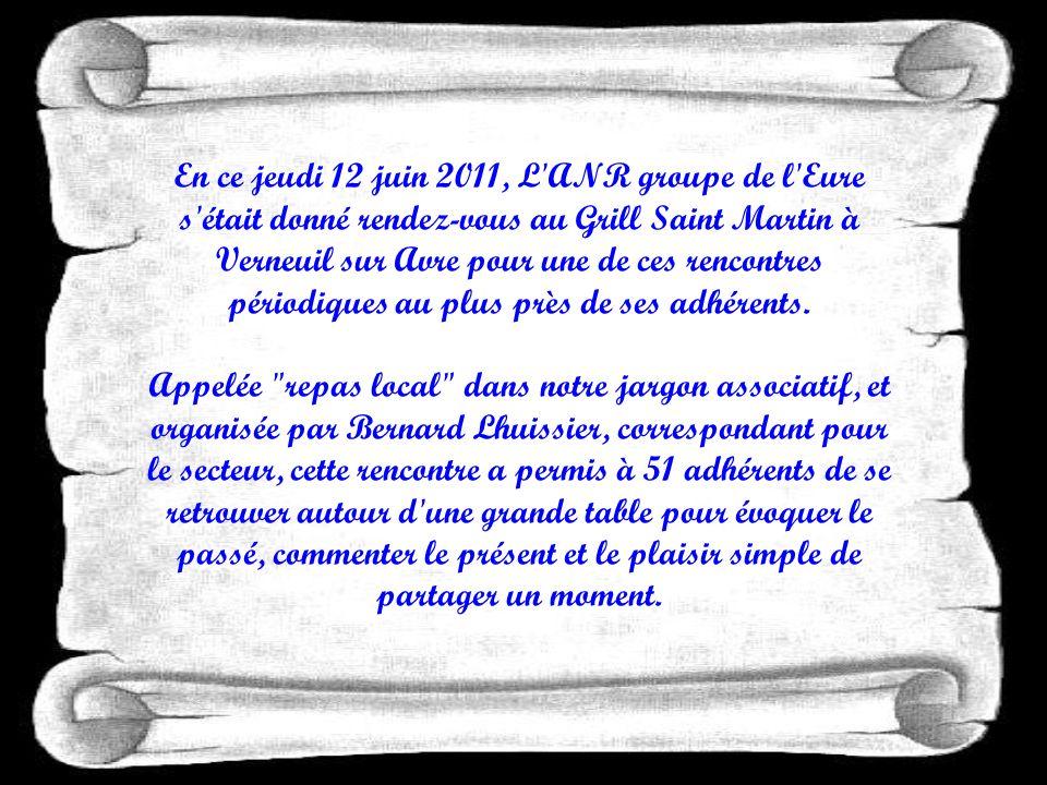 En ce jeudi 12 juin 2011, L ANR groupe de l Eure s était donné rendez-vous au Grill Saint Martin à Verneuil sur Avre pour une de ces rencontres périodiques au plus près de ses adhérents.