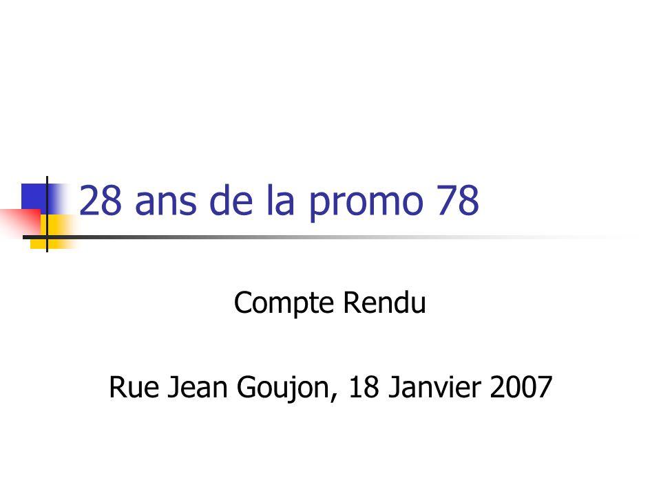 28 ans de la promo 78 Compte Rendu Rue Jean Goujon, 18 Janvier 2007