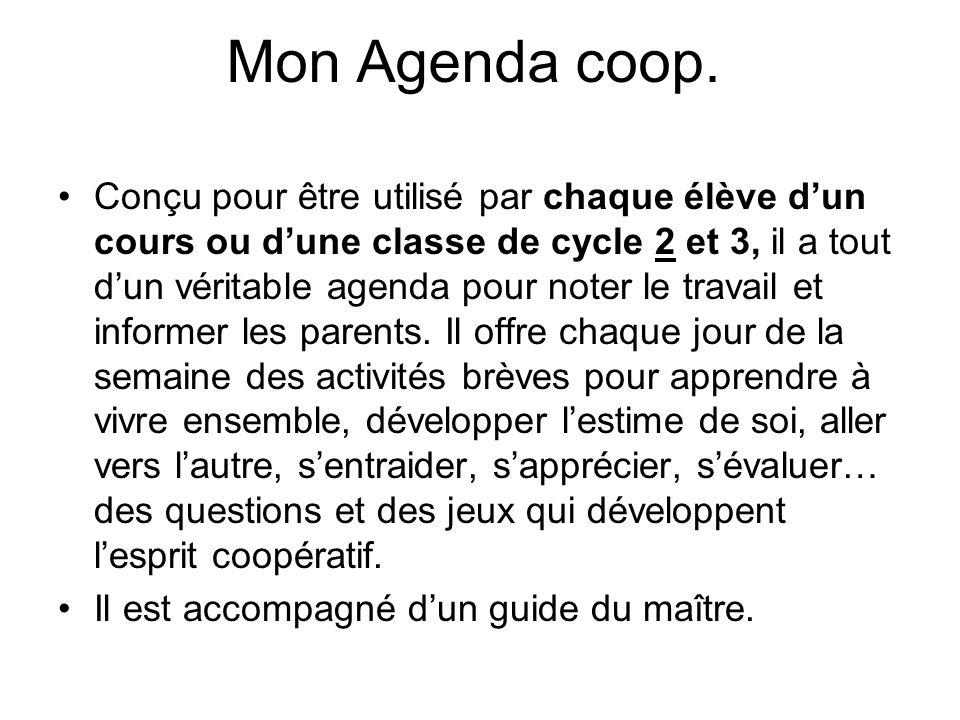 Mon Agenda coop. Conçu pour être utilisé par chaque élève dun cours ou dune classe de cycle 2 et 3, il a tout dun véritable agenda pour noter le trava