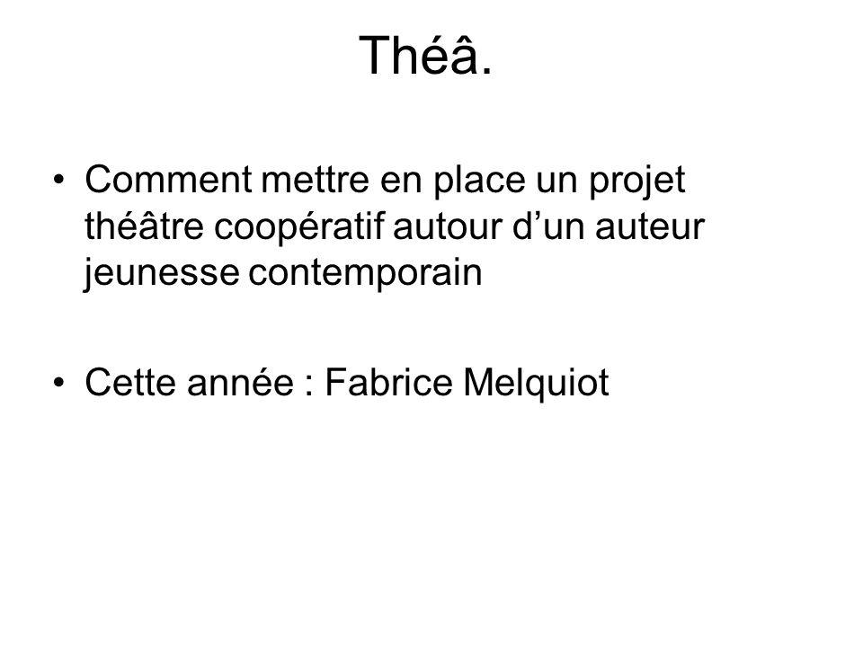 Théâ. Comment mettre en place un projet théâtre coopératif autour dun auteur jeunesse contemporain Cette année : Fabrice Melquiot