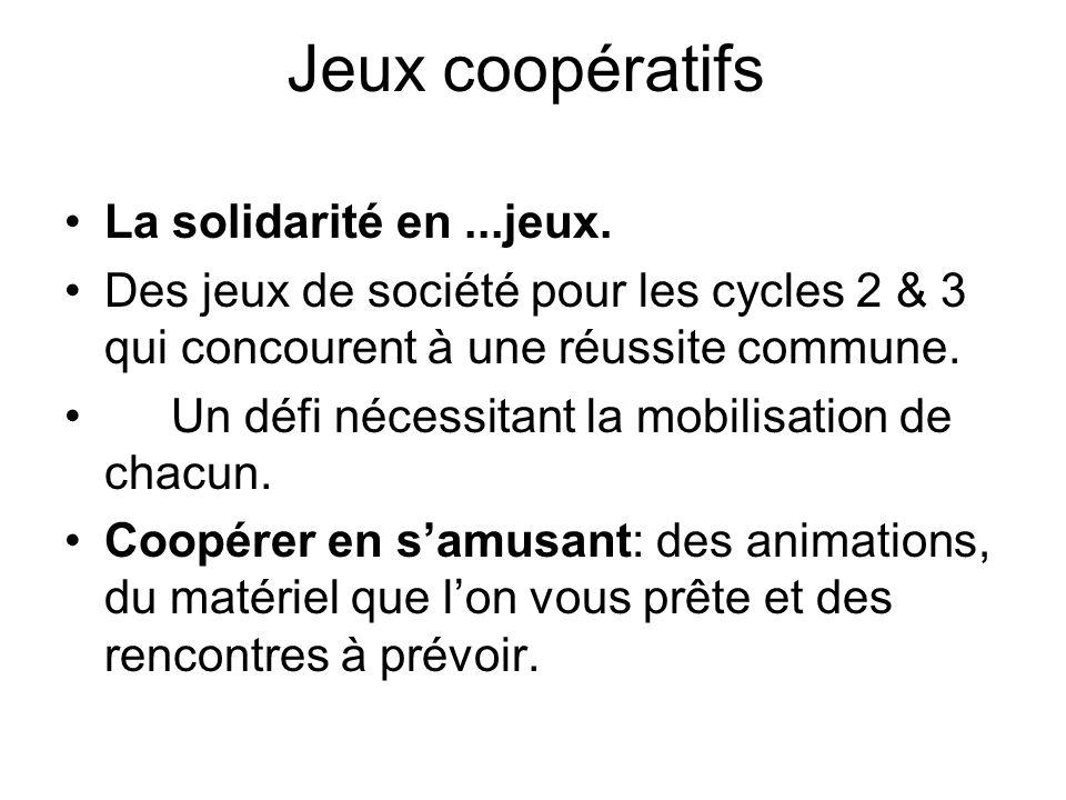 Jeux coopératifs La solidarité en...jeux. Des jeux de société pour les cycles 2 & 3 qui concourent à une réussite commune. Un défi nécessitant la mobi