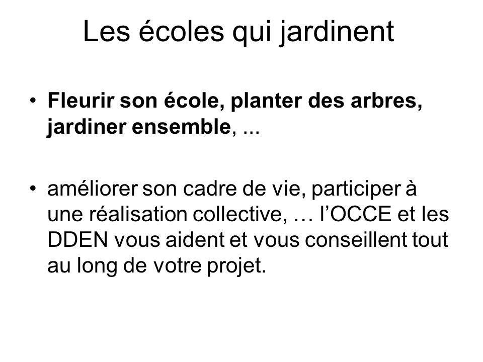 Les écoles qui jardinent Fleurir son école, planter des arbres, jardiner ensemble,... améliorer son cadre de vie, participer à une réalisation collect
