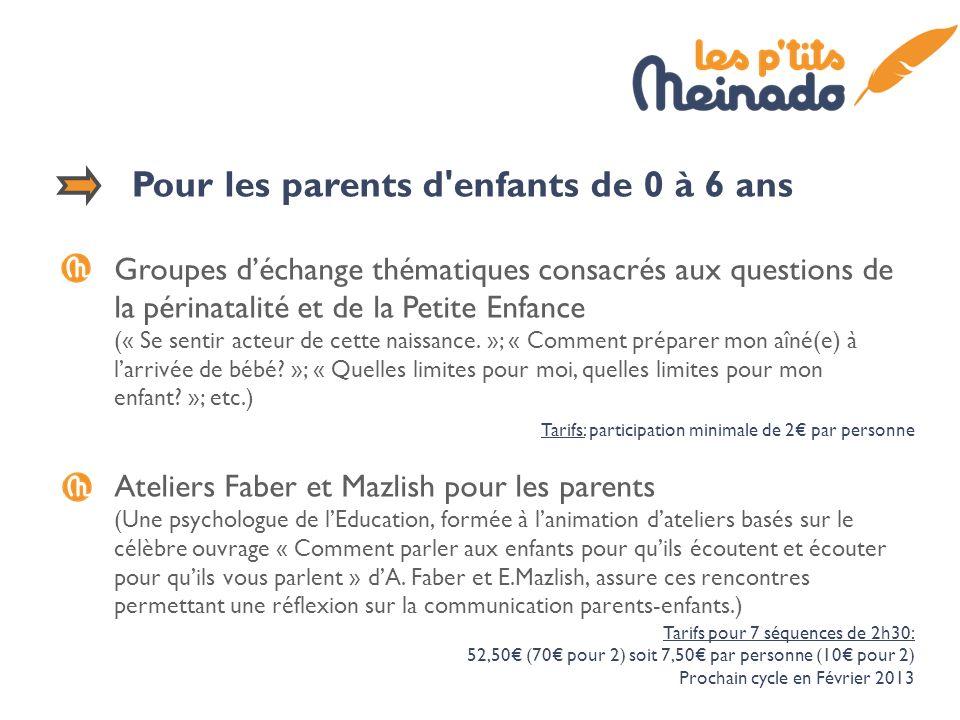 Pour les parents d enfants de 0 à 6 ans Groupes déchange thématiques consacrés aux questions de la périnatalité et de la Petite Enfance (« Se sentir acteur de cette naissance.